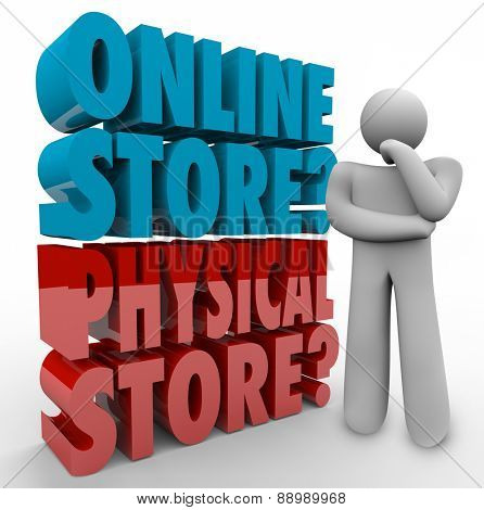 Online Vs Physical Store words in 3d letters beside a thinking person wondering what is the best retail shopping outlet for finding or buying goods, products and mercandise