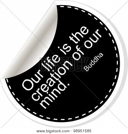 Our Life Is The Creation Of Our Mind. Inspirational Motivational Quote. Simple Trendy Design. Black