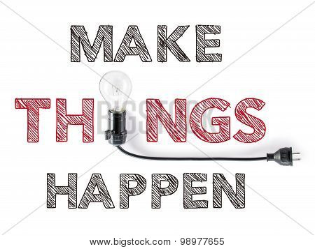 Make Things Happen Phrase And Light Bulb, Hand Writing, Achieve