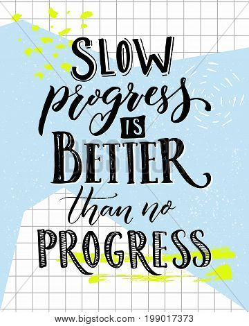 poster of Slow progress is better than no progress. Motivation saying lettering. Vector typography poster with sport motivational quote.