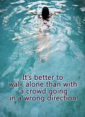 Inspirational Motivational Quote- It Is Better To Walk Alone Than With A Crowd Going In A Wrong Dire poster