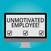 Handwriting Text Unmotivated Employee. Concept Meaning Very Low Self Esteem And No Interest To Work  poster