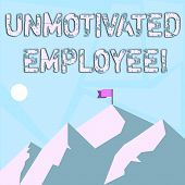 Word Writing Text Unmotivated Employee. Business Concept For Very Low Self Esteem And No Interest To poster