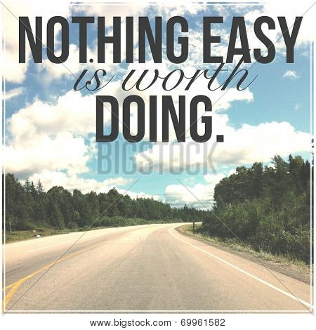 Inspirational Typographic Quote - With Instagram effect - Nothing easy is worth doing