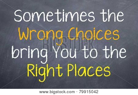 Wrong Choices Bring you the Right Places