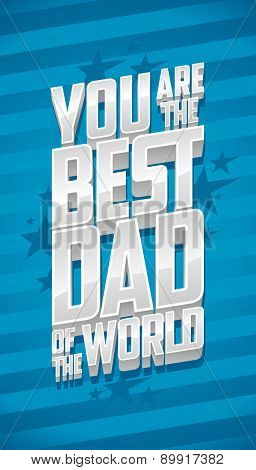 You are the best dad of the world, Father's day card typographical design with silver letters.