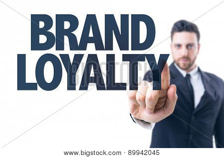 Business man pointing the text: Brand Loyalty