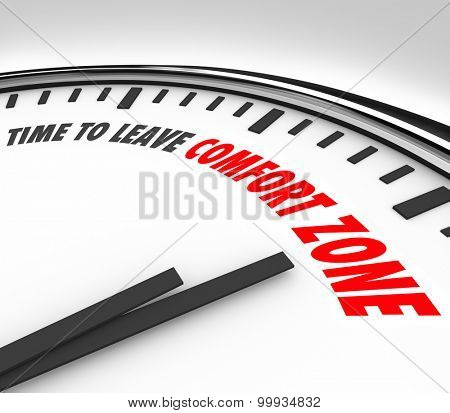 Time to Leave Your Comfort Zone words on a clock to illustrate a need to grow your horizons and consider new opportunityes