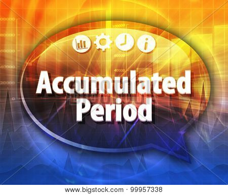 Speech bubble dialog illustration of business term saying Accumulated Period