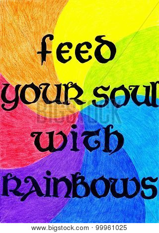 Feed your soul with rainbows